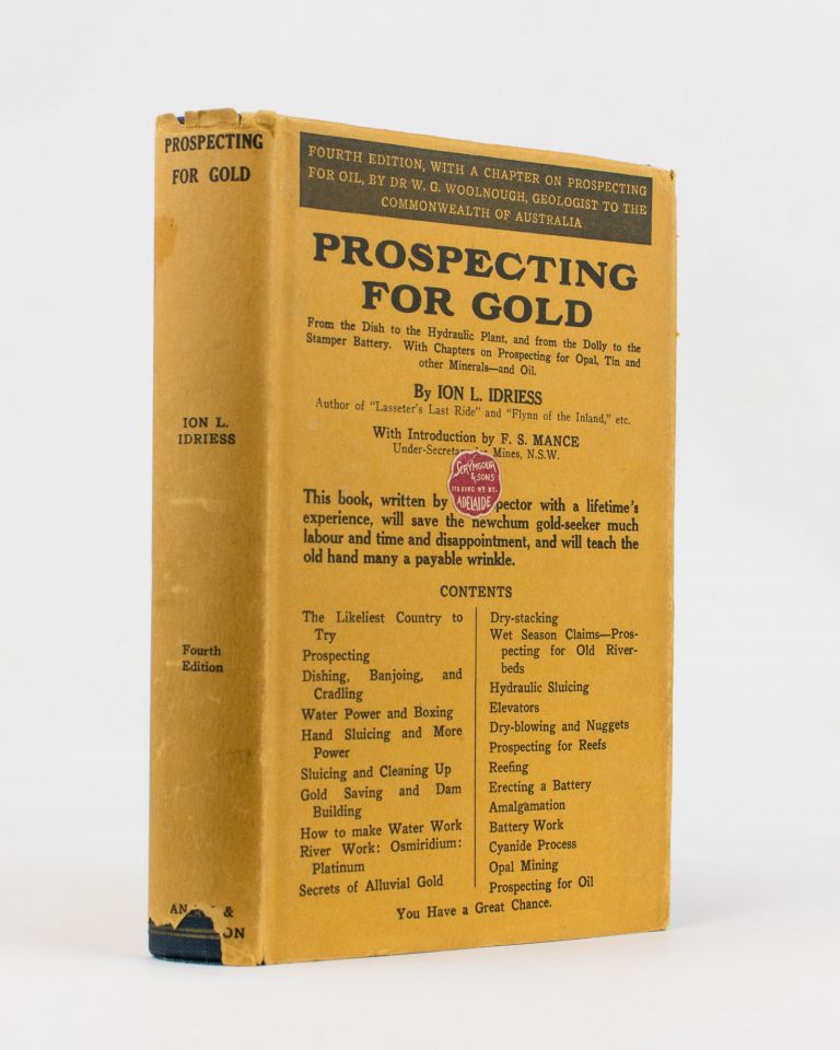 Prospecting for Gold. From the Dish to the Hydraulic Plant, and from the Dolly to the Stamper Battery. With Chapters on Prospecting for Opal, Tin and other Minerals - and Oil. Ion L. IDRIESS.