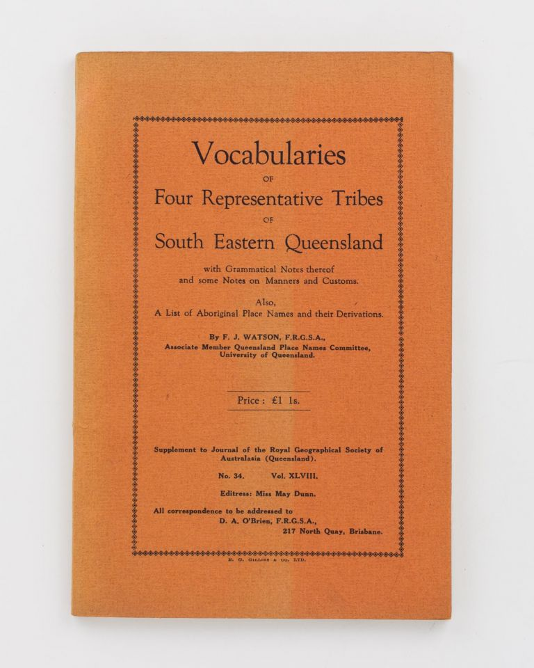 Vocabularies of Four Representative Tribes of South Eastern Queensland with Grammatical Notes thereof and some Notes on Manners and Customs. Also, a List of Aboriginal Names and their Derivations. Frederick James WATSON.