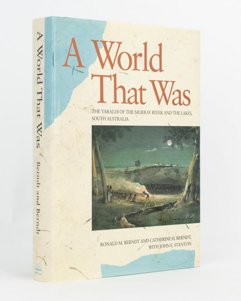 A World That Was. The Yaraldi of the Murray River and the Lakes, South Australia. Ronald M. BERNDT, Catherine H. BERNDT, John E. STANTON.