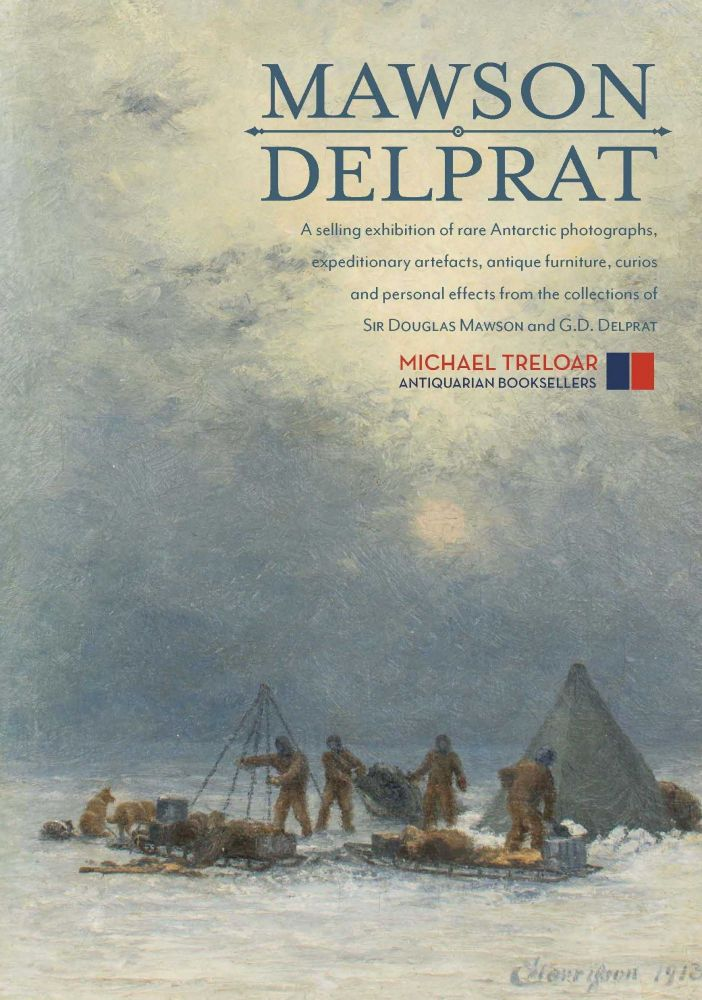 Mawson | Delprat. A Selling Exhibition of Rare Antarctic Photographs, Expeditionary Artefacts, Antique Furniture, Curios and Personal Effects from the Collections of Sir Douglas Mawson and G.D. Delprat. 16-27 September 2019, 196 North Terrace, Adelaide, South Australia