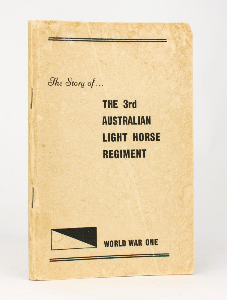 The Story of the 3rd Australian Light Horse Regiment. 3rd Australian Light Horse Regiment, Frank Mead BLACKWELL, Donald Roy DOUGLAS, Roderick Andrew McFARLANE.