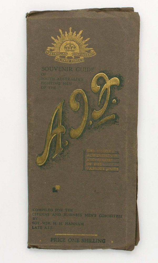Souvenir Guide of South Australia's Fighting Men of the AIF. The History, Achievements and Colors [sic] of the Various Units [cover title]. Sergeant-Major Horace Henry HANNAM.