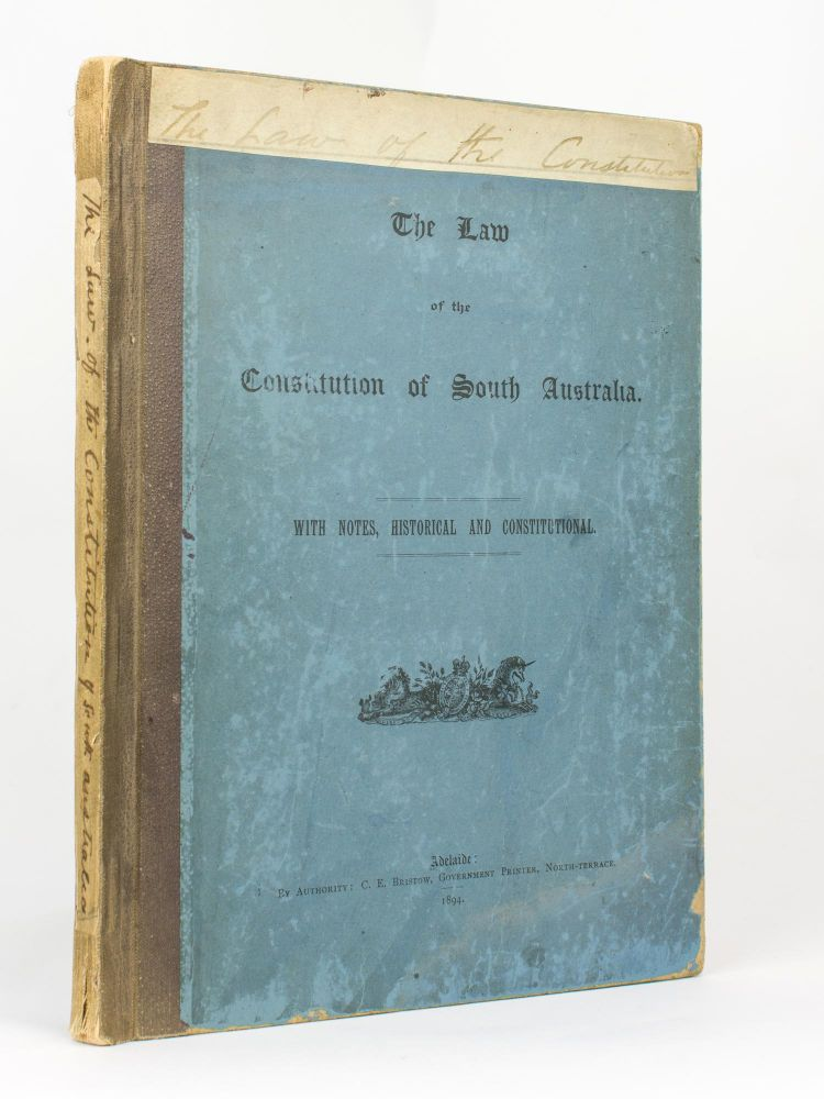 The Law of the Constitution of South Australia. A Collection of Imperial Statutes, Local Acts, and Instruments relating to the Constitution and Government of the Province, with Notes, Historical and Constitutional. Edwin Gordon BLACKMORE.