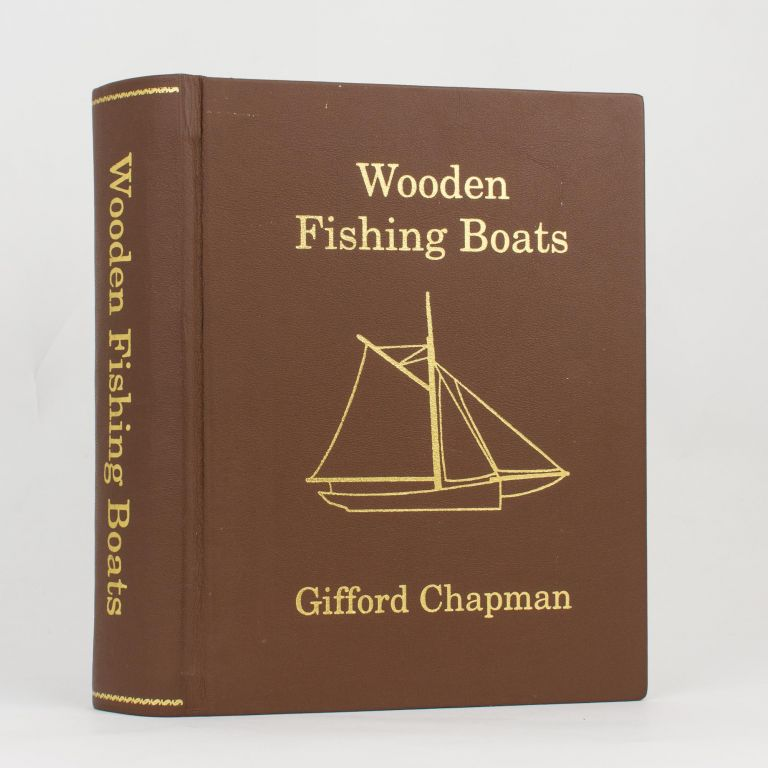 Wooden Fishing Boats. A Documented and Pictorial History of the Wooden Fishing Vessels that have fished the Waters off Kangaroo Island. Kangaroo Island, Gifford CHAPMAN.