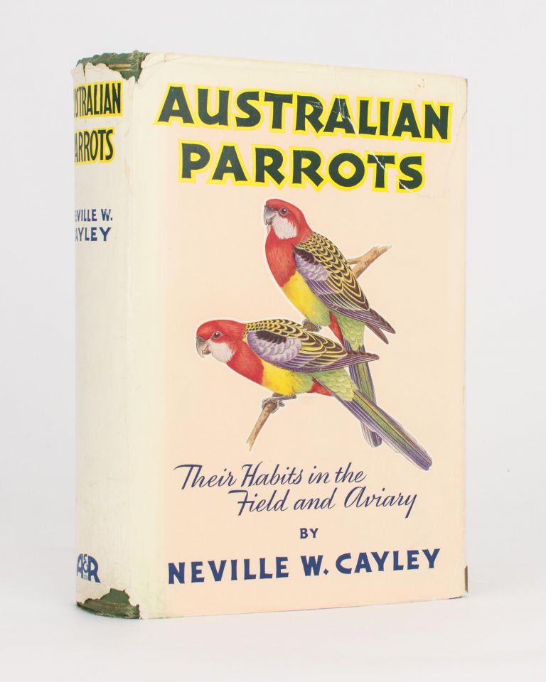 Australian Parrots. Their Habits in the Field and Aviary. Neville W. CAYLEY.