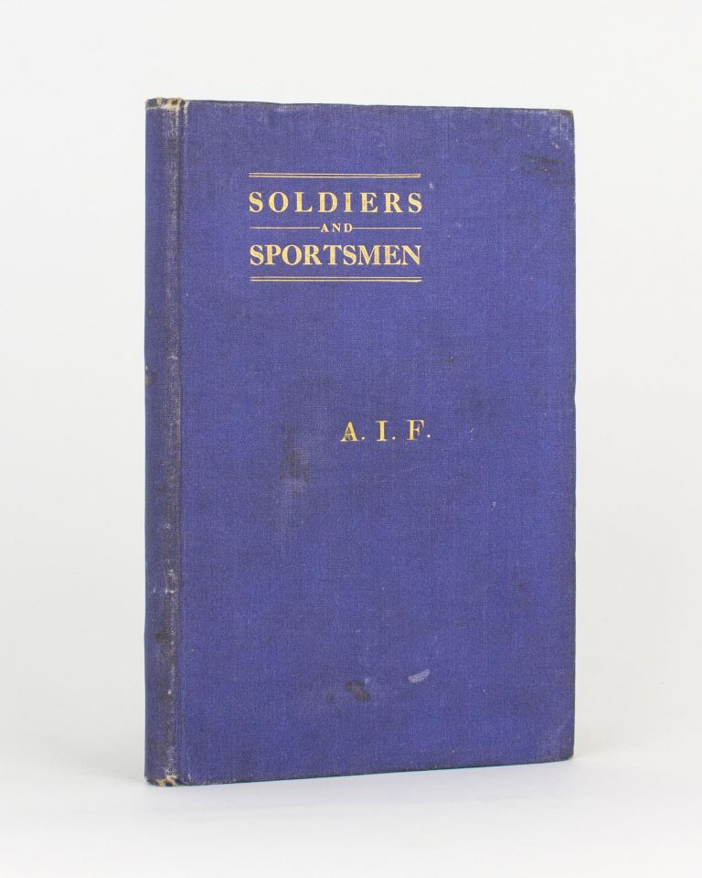 Soldiers and Sportsmen. An Account of the Sporting Activities of the Australian Imperial Force during the Period between November 1918 and September 1919. Lieutenant George Hubert GODDARD.