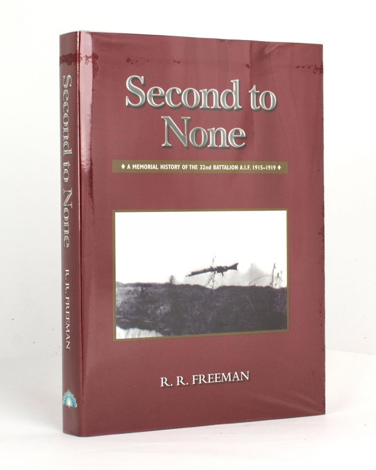 Second to None. A Memorial History of the 32nd Battalion AIF, 1915-1919. Roger R. FREEMAN.