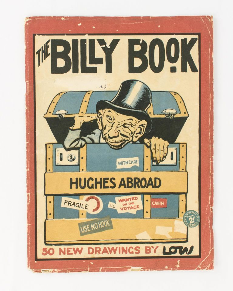 The Billy Book. Hughes Abroad. Cartoons by Low. [50 New Drawings by Low (cover title)]. David Alexander Cecil LOW.