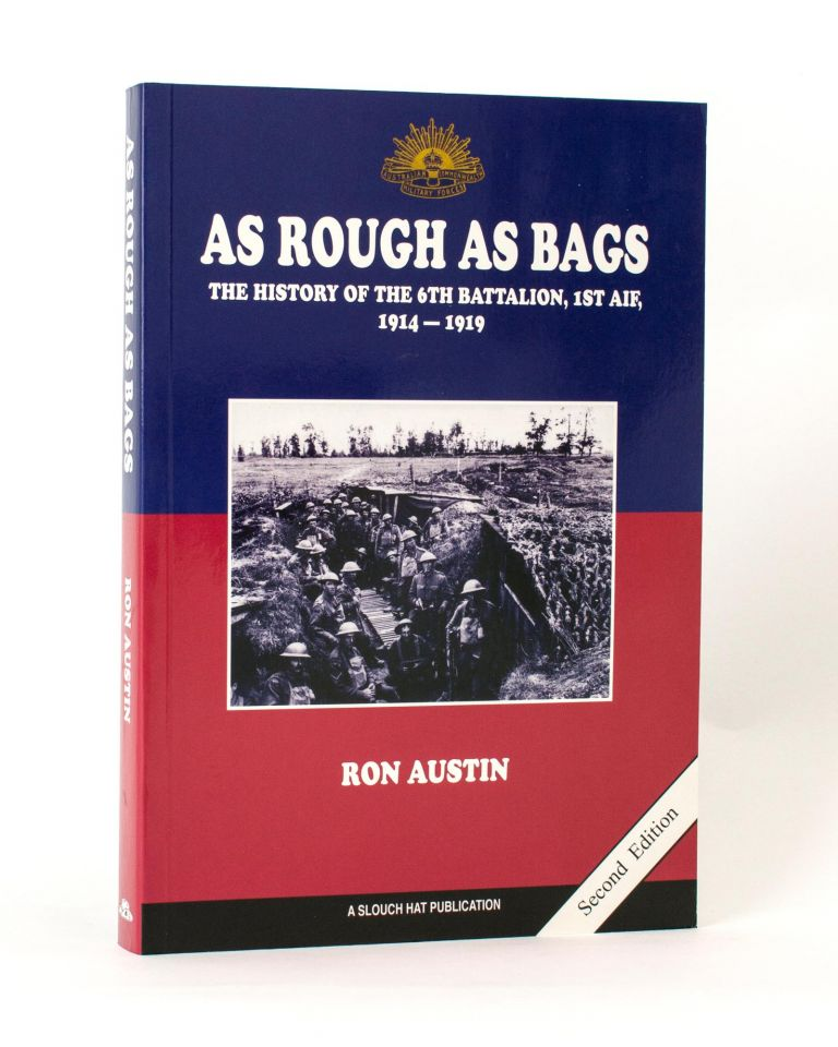 As Rough as Bags. The History of the 6th Battalion, 1st AIF, 1914-1919. 6th Battalion, Ronald James AUSTIN.