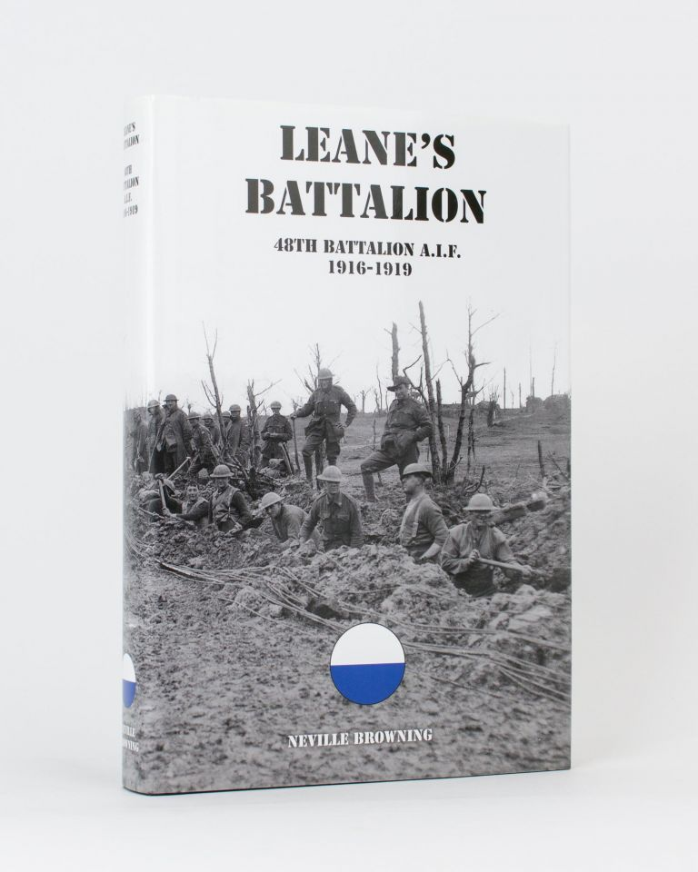 Leane's Battalion. The History of the 48th Battalion AIF, 1916-1919. Neville BROWNING.