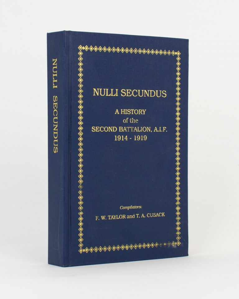 Nulli Secundus. A History of the Second Battalion AIF, 1914-1919. F. W. TAYLOR, T A. CUSACK.