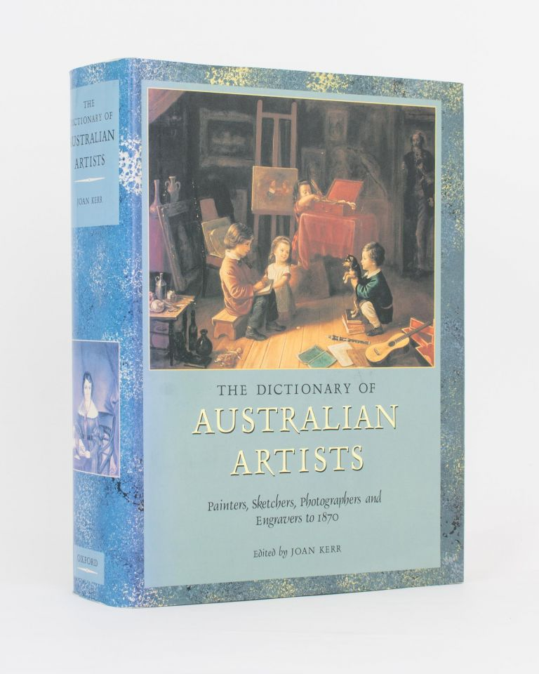 The Dictionary of Australian Artists. Painters, Sketchers, Photographers and Engravers to 1870. Joan KERR.