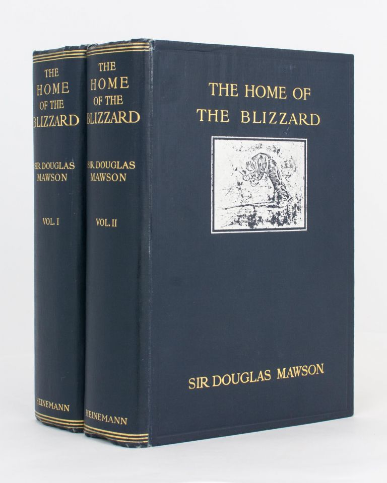 The Home of the Blizzard. Being the Story of the Australasian Antarctic Expedition, 1911-1914. Sir Douglas MAWSON.
