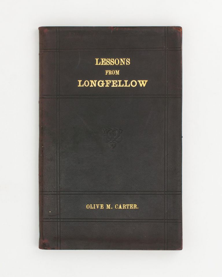 A Course of Lessons on Longfellow's Poems. Authorised for use in Public Schools. Olive M. CARTER.