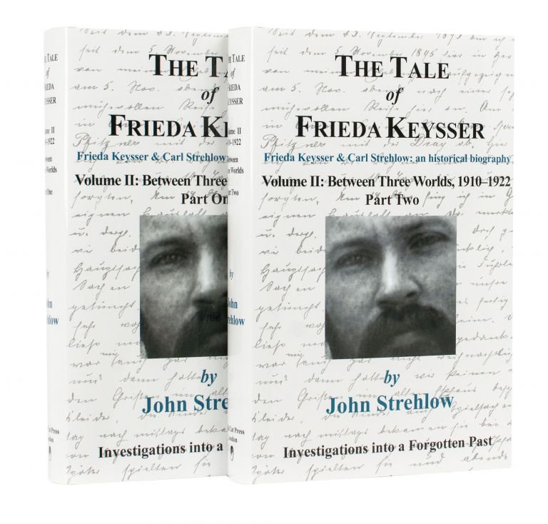 The Tale of Frieda Keysser. Frieda Keysser and Carl Strehlow: an Historical Biography. Volume 2: Between Three Worlds, 1910-1922. Part One [and] Part Two. John STREHLOW.