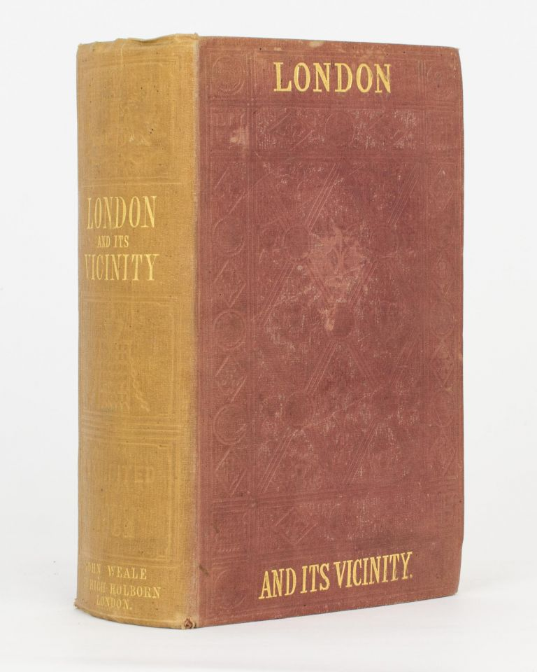 London exhibited in 1852; elucidating its Natural and Physical Characteristics; Antiquity and Architecture; Arts, Manufactures, Trade, and Organization; Social, Literary, and Scientific Institutions; and Numerous Galleries of Fine Art. John WEALE.