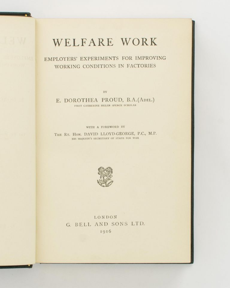 Welfare Work. Employers' Experiments for improving Working Conditions in Factories. With a Foreword by The Rt. Hon. David Lloyd-George. Emily Dorothea PROUD.