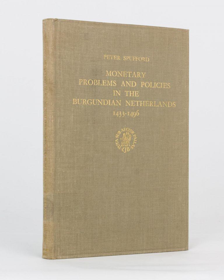 Monetary Problems and Policies in the Burgundian Netherlands 1433-1496. Peter SPUFFORD.