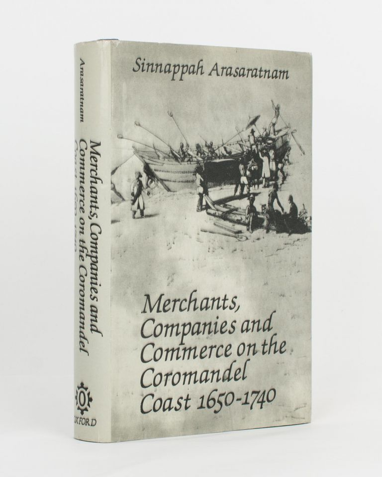 Merchants, Companies and Commerce on the Coromandel Coast, 1650-1740. Sinnappah ARASARATNAM.