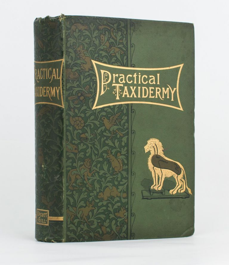 Practical Taxidermy. A Manual of Instruction for the Amateur in preserving, and setting up Natural History Specimens of all kinds. To which is added a chapter upon the Pictorial Arrangement of Museums... Second edition, revised and considerably enlarged, with additional Instructions in Modelling and Artistic Taxidermy. Montagu BROWNE.