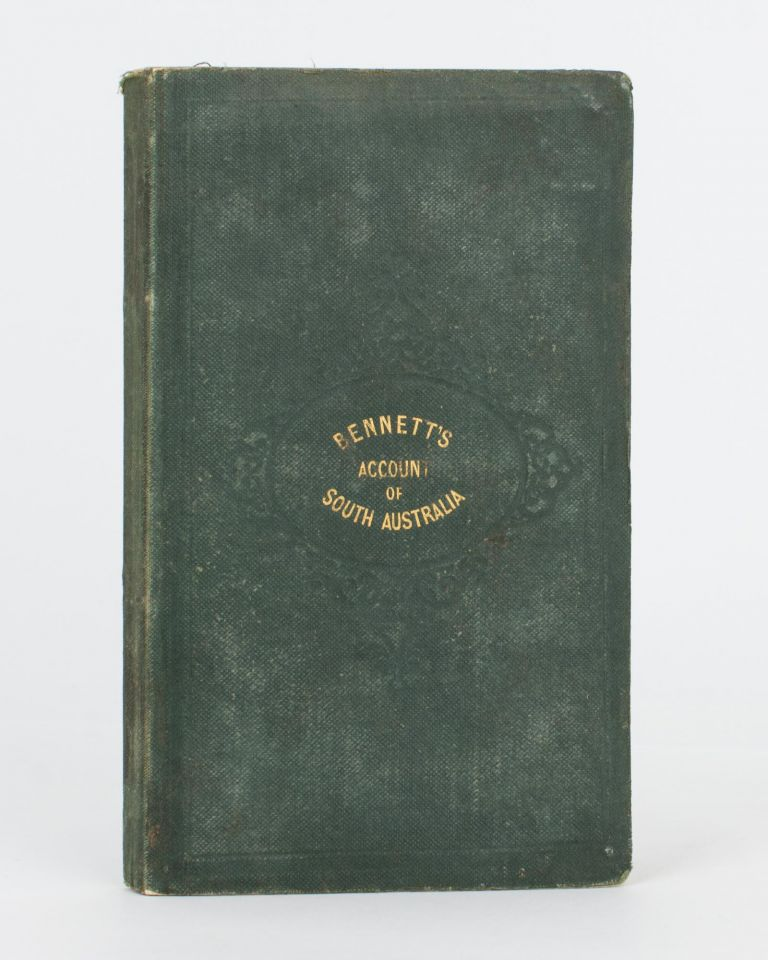 Historical and Descriptive Account of South Australia, founded on the Experience of a Three Years' Residence in that Colony. J. F. BENNETT.