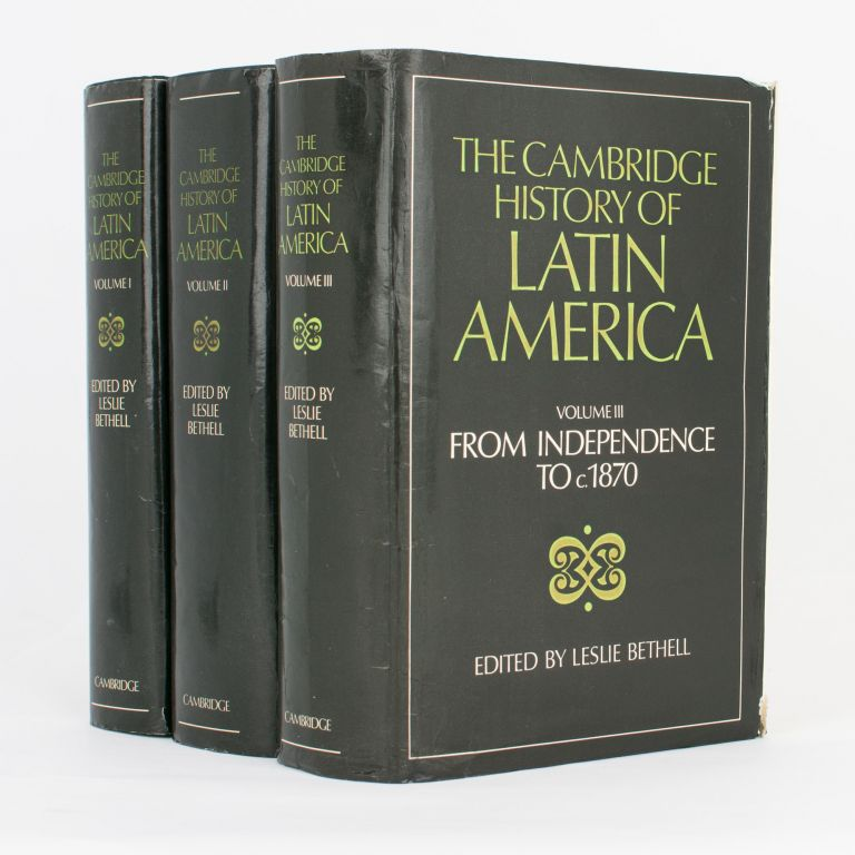 The Cambridge History of Latin America. Volume I [and] Volume II: Colonial Latin America. Volume III: From Independence to c.1870. Leslie BETHELL.