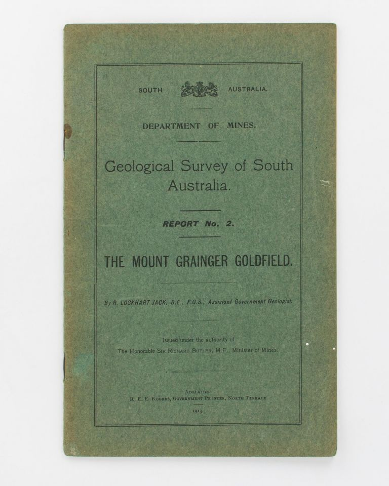 Geological Survey of South Australia. Report No. 2. The Mount Grainger Goldfield. R. Lockhart JACK.