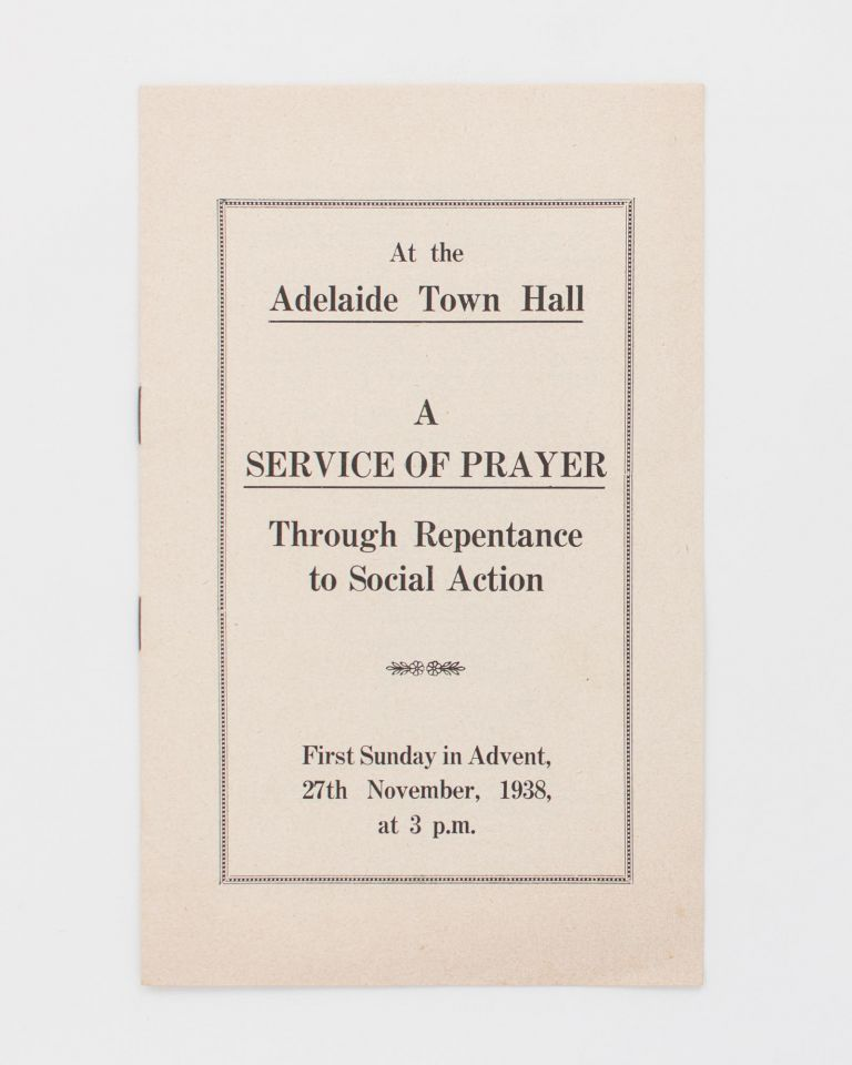 At the Adelaide Town Hall. A Service of Prayer. Through Repentance to Social Action. First Sunday in Advent, 27th November, 1938, at 3 p.m. [cover title]. 'A Society working for a. Christian Social Order'.