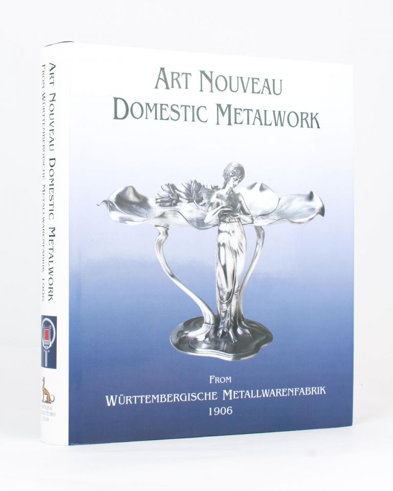 Art Nouveau Domestic Metalwork From Wurttembergische Metallwarenfabrik The English Catalogue 1906 With An Introduction By Graham Dry Art Nouveau