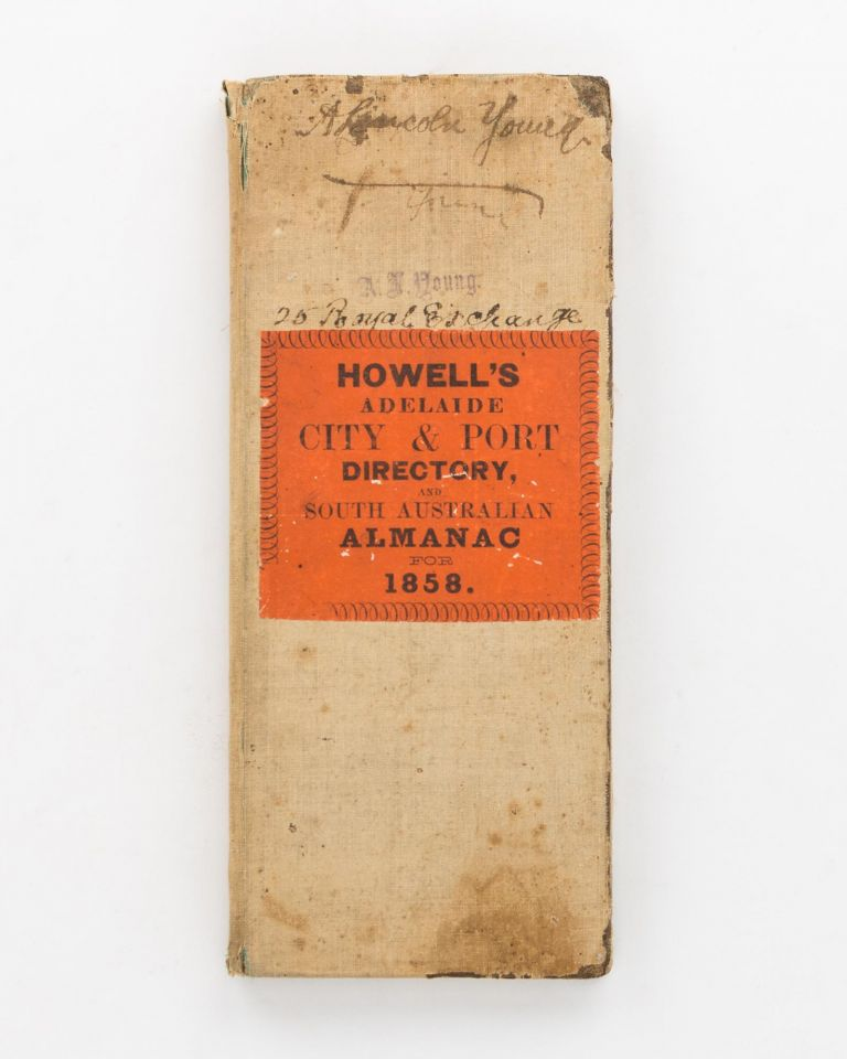 Howell's Directory for the City & Port of Adelaide, and South Australian Almanac for the Year 1858 [Howell's Adelaide City & Port Directory, and South Australian Almanac for 1858 (cover title)]. Directory.
