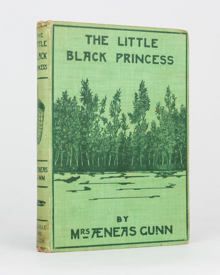 The Little Black Princess. A True Tale of Life in the Never-Never Land. Jeannie GUNN.