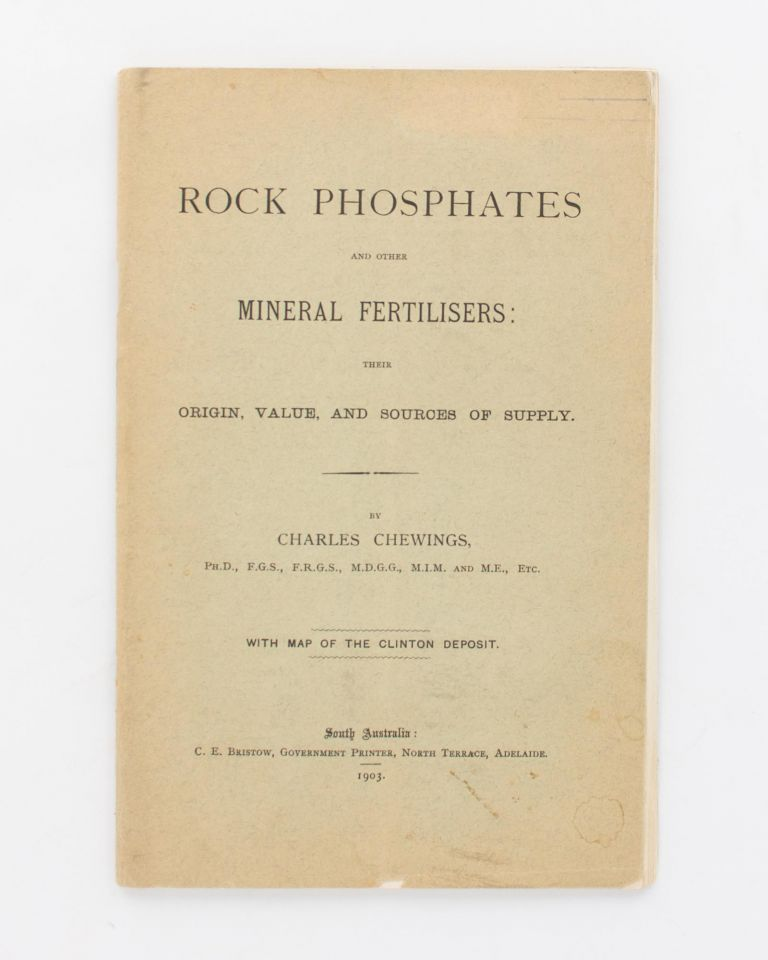 Rock Phosphates and Other Mineral Fertilisers. Their Origin, Value, and Sources of Supply. Charles CHEWINGS.