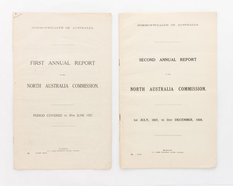 First Annual Report of the North Australia Commission. Period covered to 30th June 1927. [Plus] Second Annual Report.. 1st July, 1927, to 31st December, 1928. North Australia Commission.