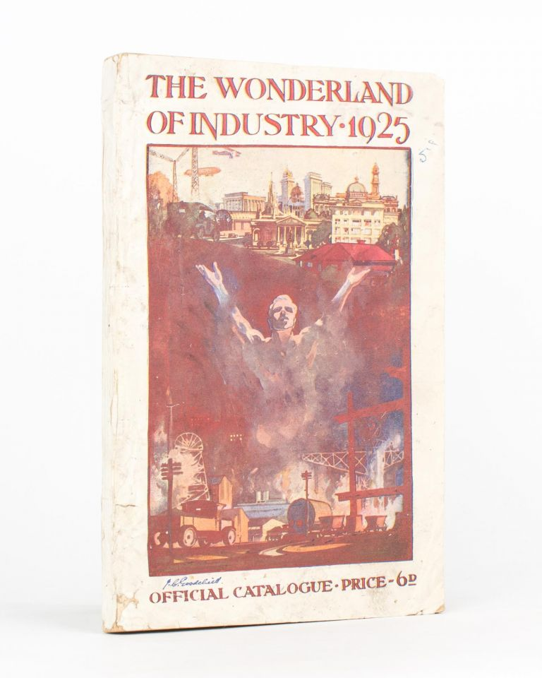 The Wonderland of Industry 1925. Official Catalogue [cover title]. The Wonderland of Industry All-Australian Exhibition of Manufactures, Products, Arts and Industries. Comprising the Works of Artists, Manufacturers, Producers, Mechanics, and all other Sections of Industry in which Men, Women, and the Youth of the Commonwealth are engaged, and including Wonderland Fair. Exhibition.