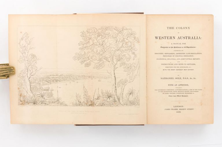 The Colony of Western Australia. A Manual for Emigrants to that Settlement or its Dependencies: comprising its Discovery, Settlement, Aborigines, Land-Regulations, Principles of Colonial Emigration. Nathaniel OGLE.