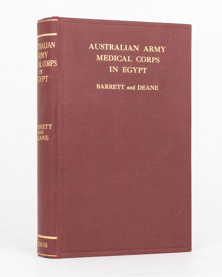 The Australian Army Medical Corps in Egypt. An Illustrated and Detailed Account of the Early Organisation and Work of the Australian Medical Units in Egypt in 1914-1915. Lieutenant-Colonel James William BARRETT, Lieutenant Percival Edgar DEANE.