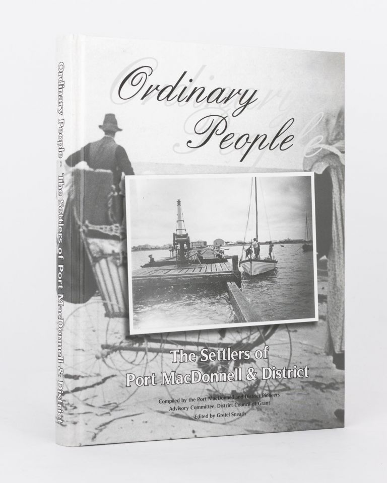 Ordinary People. The Settlers of Port MacDonnell & District. Gretel SNEATH.