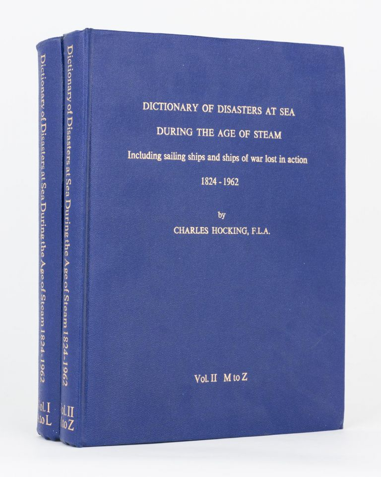 Dictionary of Disasters at Sea during the Age of Steam. Including Sailing Ships and Ships of War lost in Action, 1824-1962 [Two volumes]. Charles HOCKING.