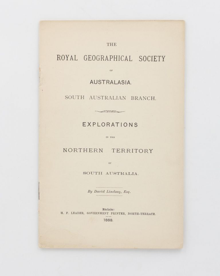 The Royal Geographical Society of Australasia. South Australian Branch. Explorations in the Northern Territory of South Australia [cover title]. David LINDSAY.