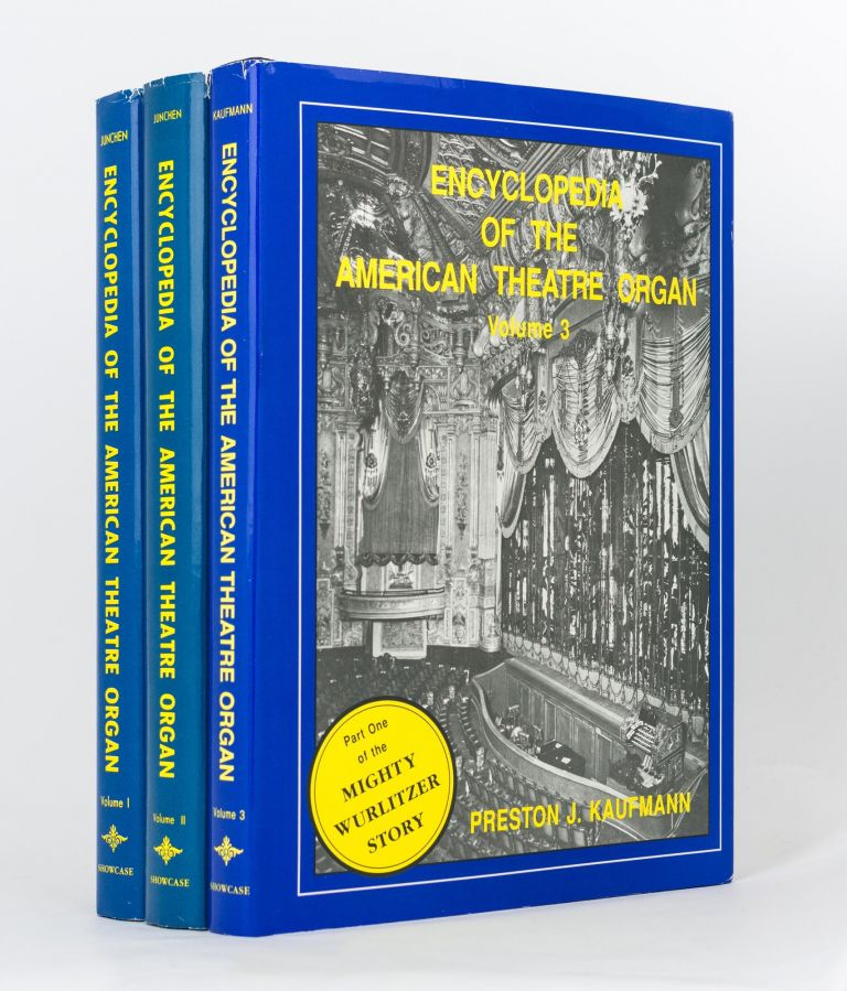 Encyclopedia of the American Theatre Organ [three volumes]. David Laurence JUNCHEN, and Preston J. KAUFMANN.