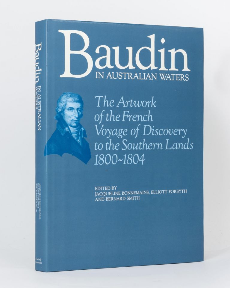 Baudin in Australian Waters. The Artwork of the French Voyage of Discovery to the Southern Lands, 1800-1804. With a complete descriptive catalogue of drawings and paintings of Australian subjects by C.-A. Lesueur and N.-M. Petit. Jacqueline BONNEMAINS, Elliott FORSYTH, Bernard SMITH.