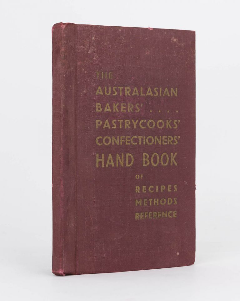The Australasian Bakers', Pastrycooks' and Confectioners' Hand Book. A Comprehensive Collection of Reliable Recipes, with Complete Directions for Modern Methods of Manufacture under Australasian Conditions, with Scores of Useful Ssuggestions. 840 Recipes of Outstanding Value. Frank Blackmore WITHERS.