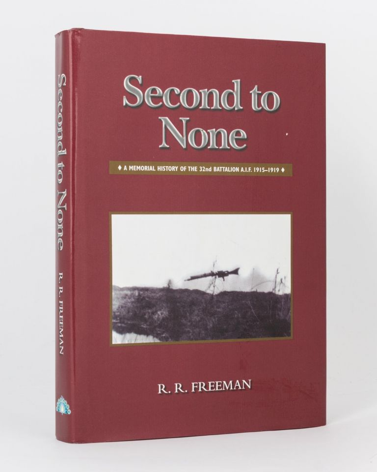 Second to None. A Memorial History of the 32nd Battalion AIF, 1915-1919. 32nd Battalion, Roger R. FREEMAN.
