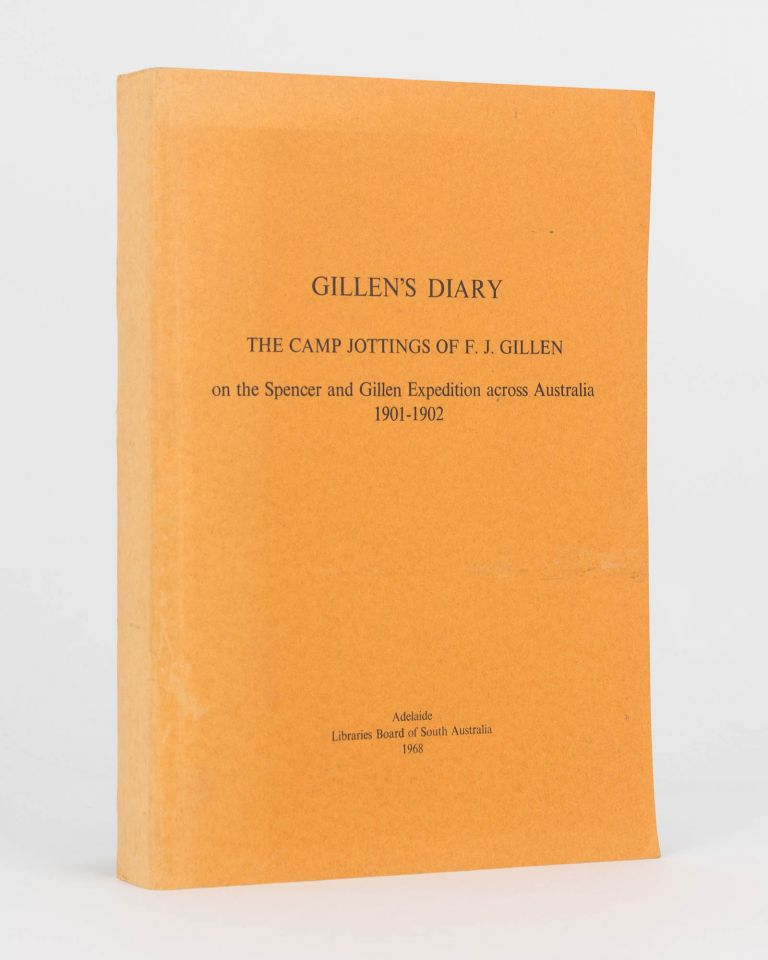 Gillen's Diary. The Camp Jottings of F.J. Gillen on the Spencer and Gillen Expedition across Australia, 1901-1902. F. J. GILLEN.