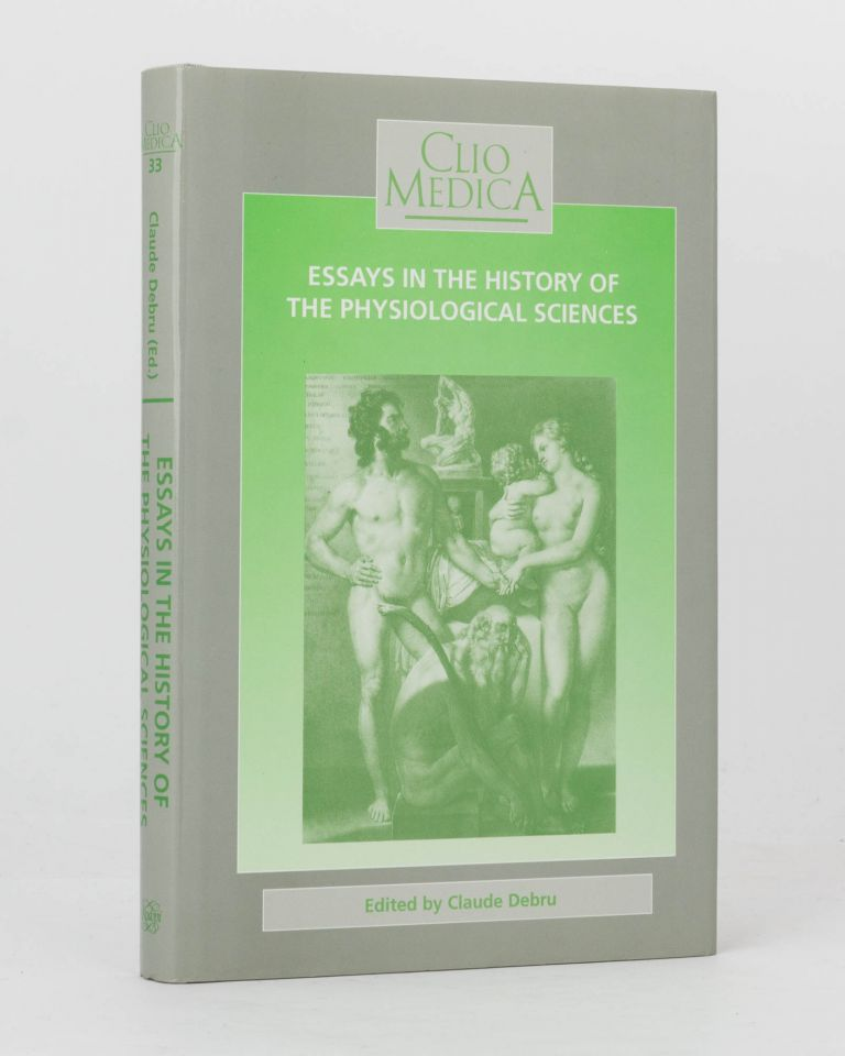 Essays in the History of the Physiological Sciences. Claude DEBRU.