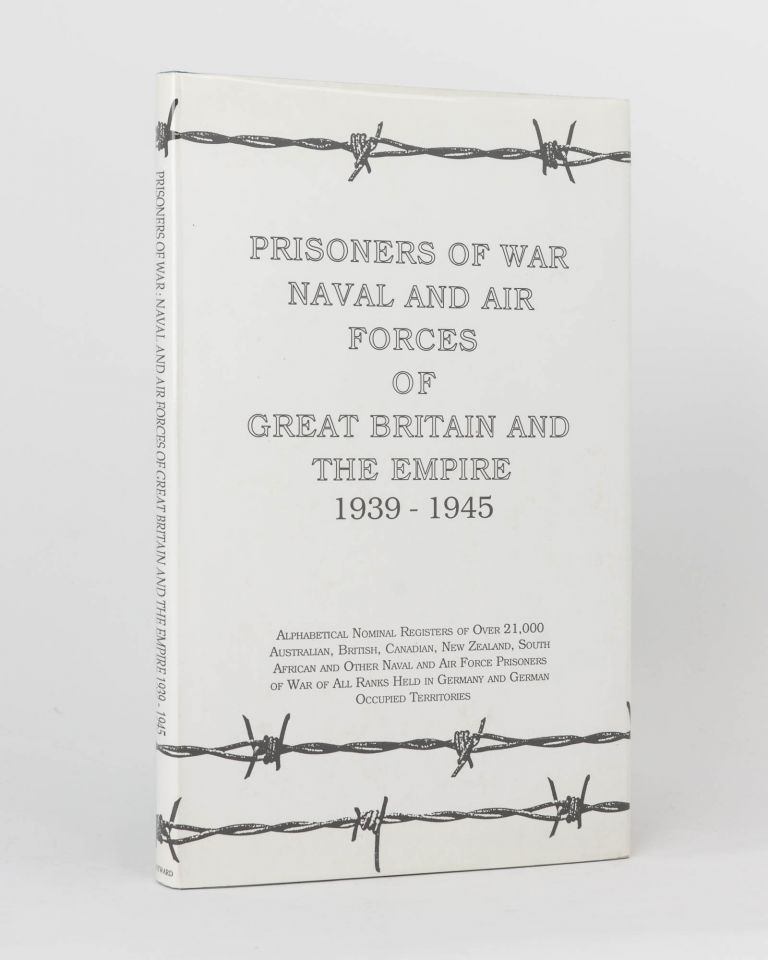 Prisoners of War Naval and Air Forces of Great Britain and the Empire, 1939-1945. Alphabetical Nominal registers of over 21,000 Australian, British, Canadian, New Zealand, South African and other Naval and Air Force prisoners of war of all ranks held in Germany and German occupied territories ..
