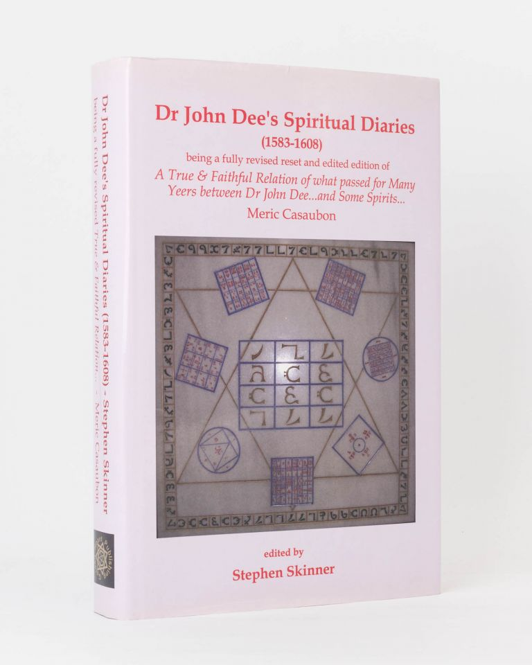 Dr John Dee's Spiritual Diary (1583-1608). Being a Completely New and Reset Edition of 'A True & Faithful Relation of what passed for Many Years between Dr John Dee and Some Spirits'... Edited by Stephen Skinner. Dr John DEE.