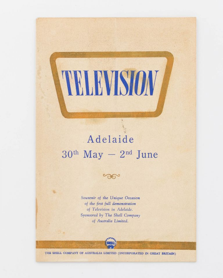 Television. Adelaide, 30th May - 2nd June. Souvenir of the Unique Occasion of the First Full Demonstration of Television in Adelaide. Sponsored by The Shell Company of Australia Limited [cover title]. Television.