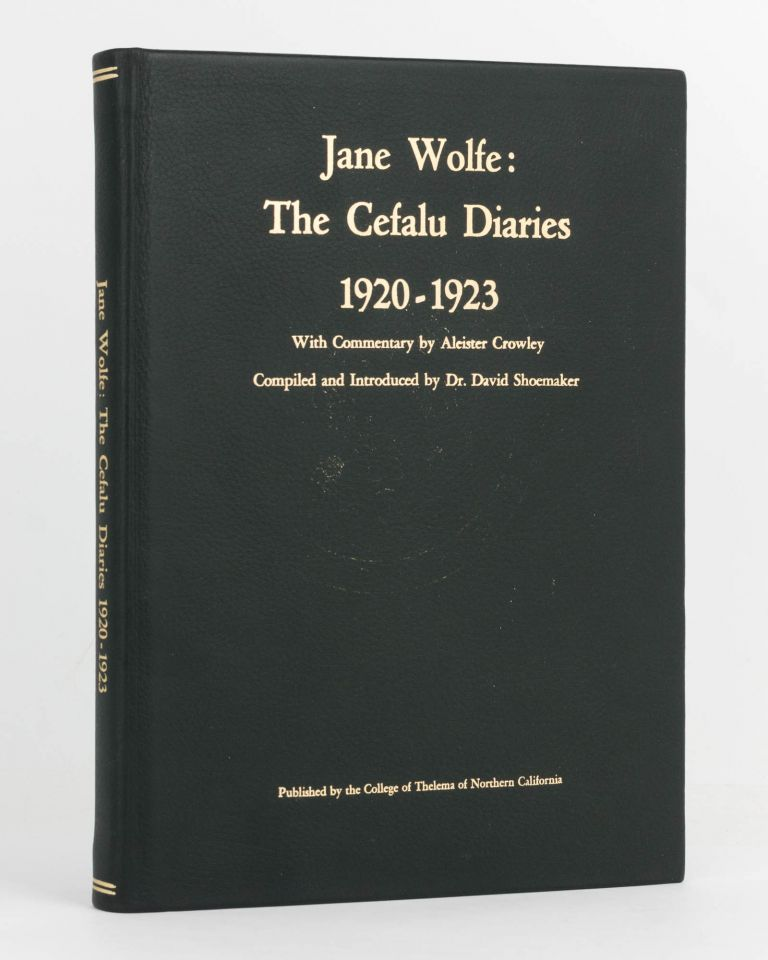 The Cefalu Diaries, 1920-1923. With Commentary by Aleister Crowley. Compiled and introduced by Dr David Shoemaker. Aleister CROWLEY, Jane WOLFE.
