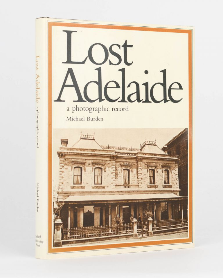 Lost Adelaide. A Photographic Record. Michael BURDEN.